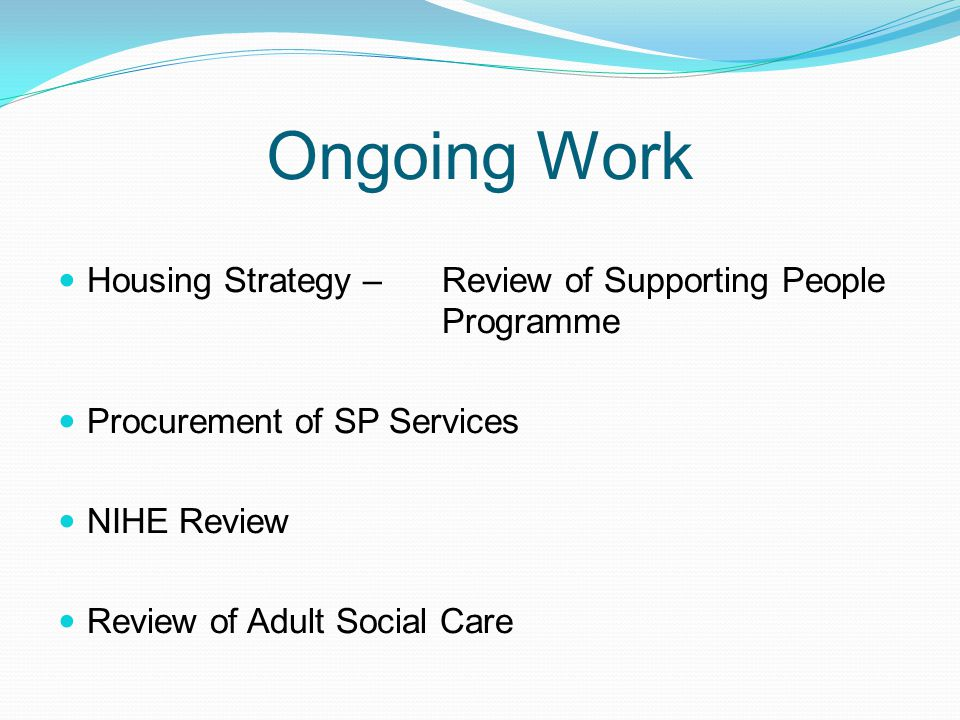 Ongoing Work Housing Strategy –Review of Supporting People Programme Procurement of SP Services NIHE Review Review of Adult Social Care