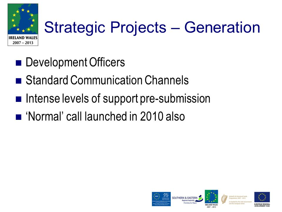 Strategic Projects – Generation Development Officers Standard Communication Channels Intense levels of support pre-submission 'Normal' call launched in 2010 also