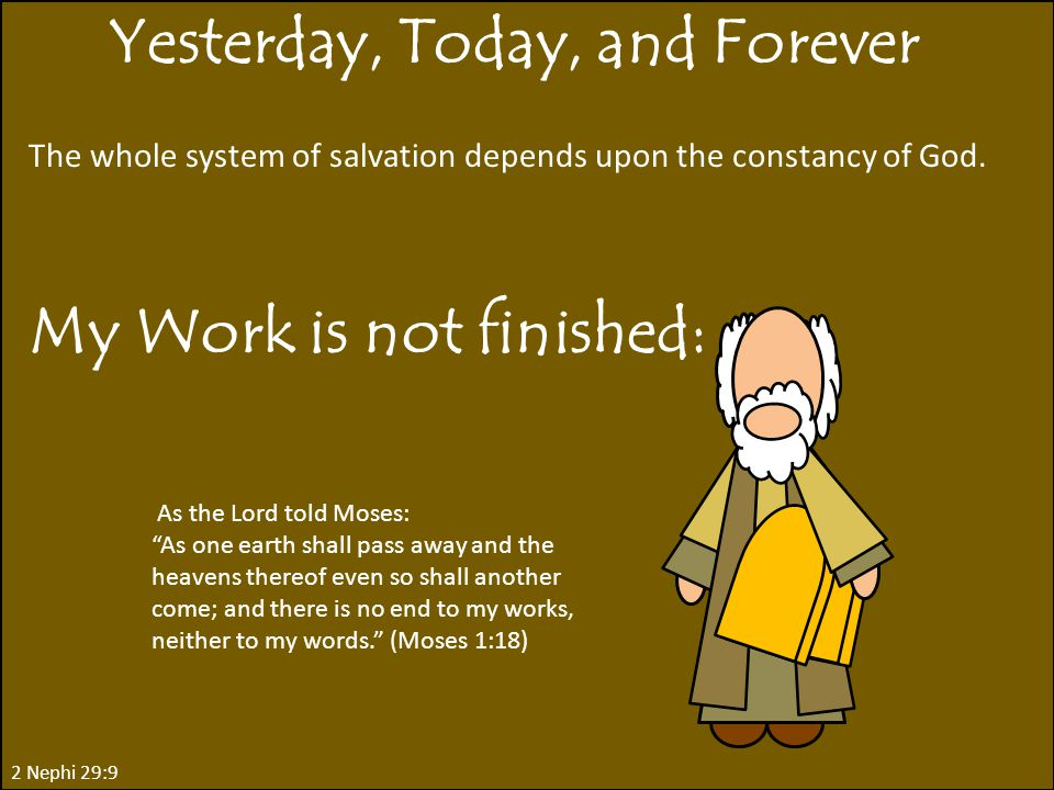 2 Nephi 29:9 The whole system of salvation depends upon the constancy of God.