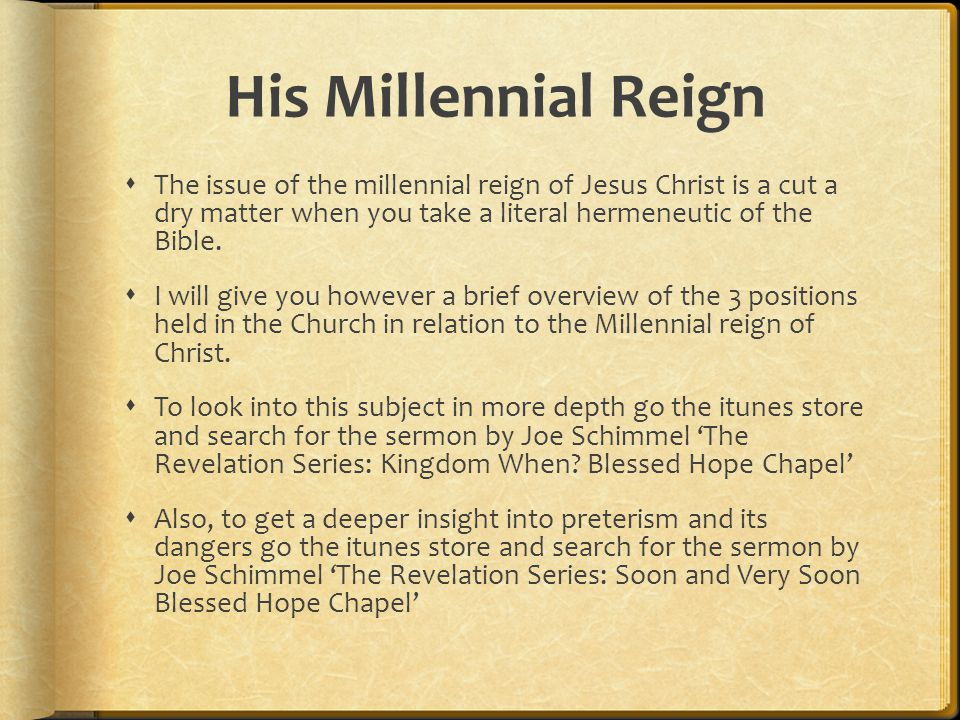 His Millennial Reign  The issue of the millennial reign of Jesus Christ is a cut a dry matter when you take a literal hermeneutic of the Bible.  I w