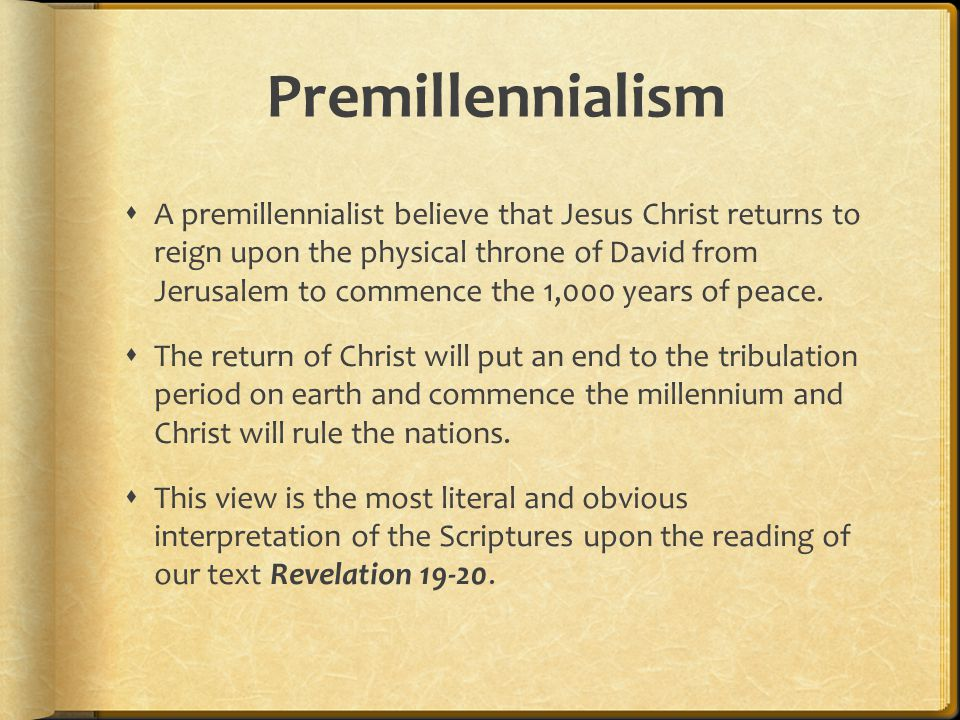 Premillennialism  A premillennialist believe that Jesus Christ returns to reign upon the physical throne of David from Jerusalem to commence the 1,00