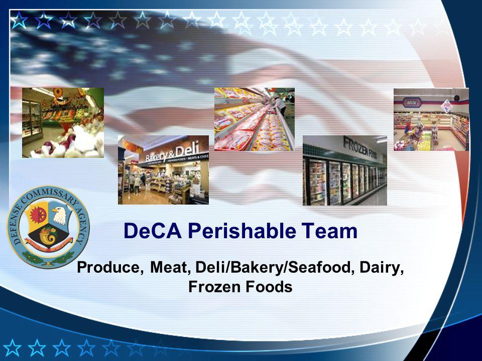DeCA Perishable Team BRIDGET BENNETT – PRODUCE NORM APT – MEAT DAVE LEFFERT – DELI/BAKERY/SEAFOOD STEVE VILLENEUVE – DAIRY RICHARD WALKER – FROZEN 2