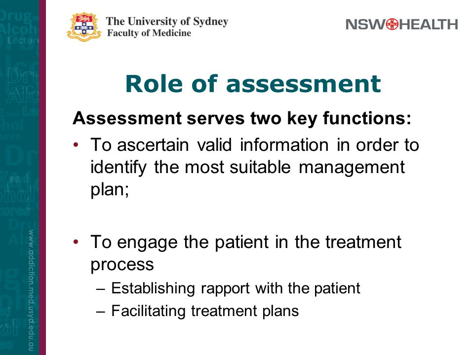 Role of assessment Assessment serves two key functions: To ascertain valid information in order to identify the most suitable management plan; To enga
