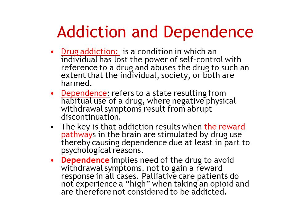 Addiction and Dependence Drug addiction: is a condition in which an individual has lost the power of self-control with reference to a drug and abuses
