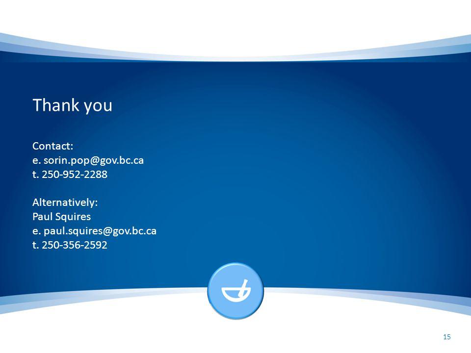 Thank you Contact: e. sorin.pop@gov.bc.ca t. 250-952-2288 Alternatively: Paul Squires e.