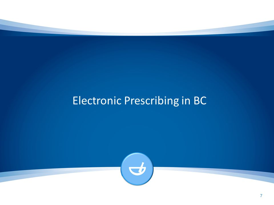 Electronic Prescribing in BC 7