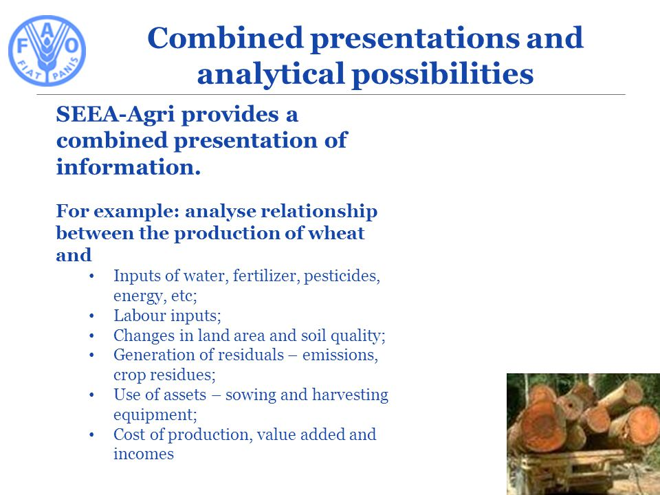 SEEA-Agri provides a combined presentation of information. For example: analyse relationship between the production of wheat and Inputs of water, fert