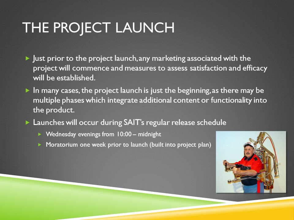 THE PROJECT LAUNCH  Just prior to the project launch, any marketing associated with the project will commence and measures to assess satisfaction and efficacy will be established.