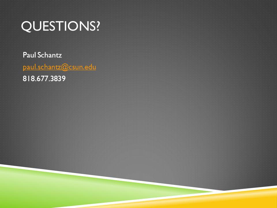 QUESTIONS? Paul Schantz paul.schantz@csun.edu 818.677.3839