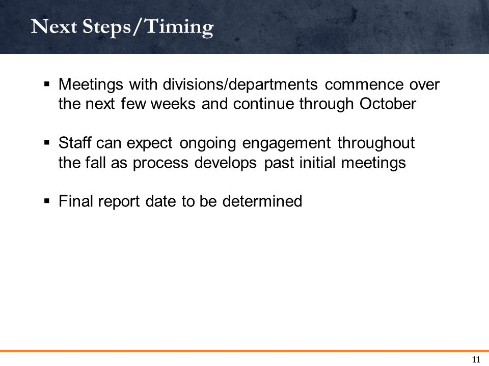 Next Steps/Timing 11  Meetings with divisions/departments commence over the next few weeks and continue through October  Staff can expect ongoing engagement throughout the fall as process develops past initial meetings  Final report date to be determined
