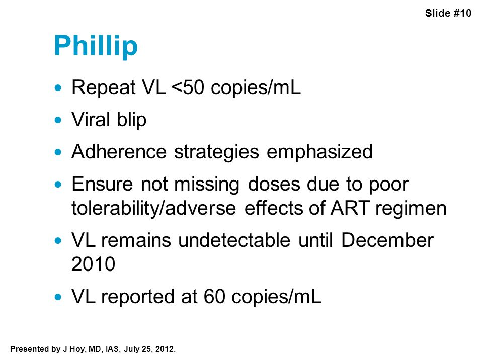 Slide #10 Presented by J Hoy, MD, IAS, July 25, 2012.
