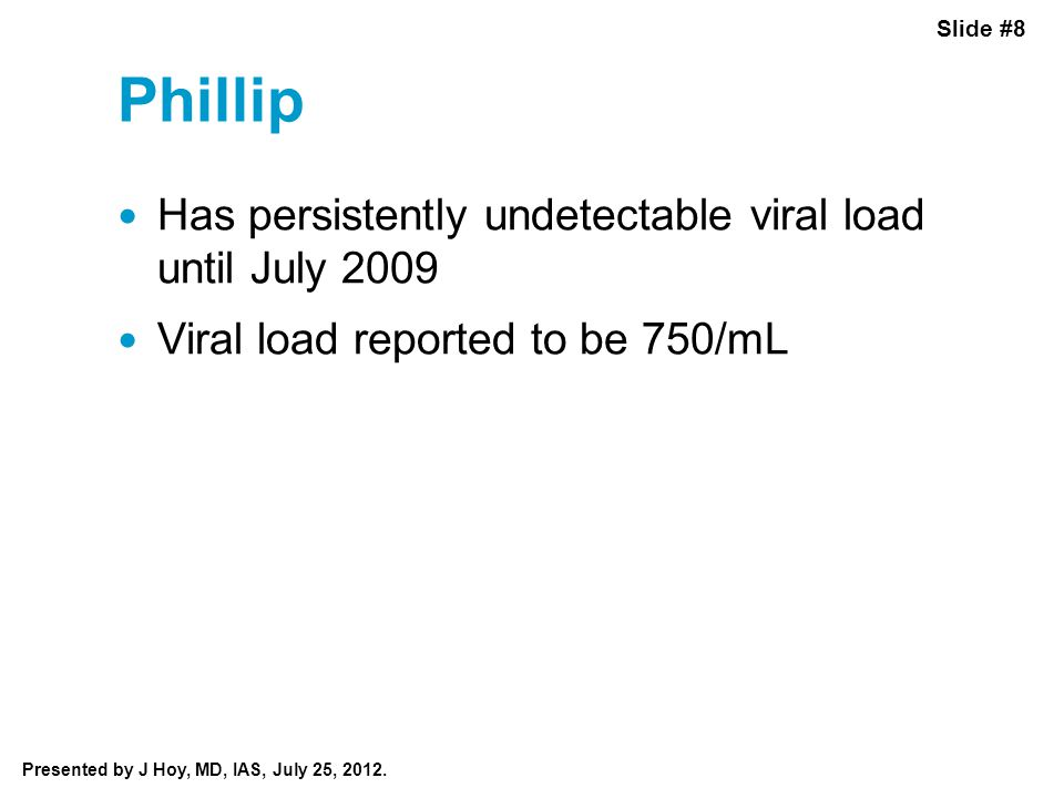 Slide #8 Presented by J Hoy, MD, IAS, July 25, 2012.