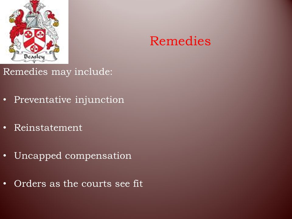 Remedies Remedies may include: Preventative injunction Reinstatement Uncapped compensation Orders as the courts see fit