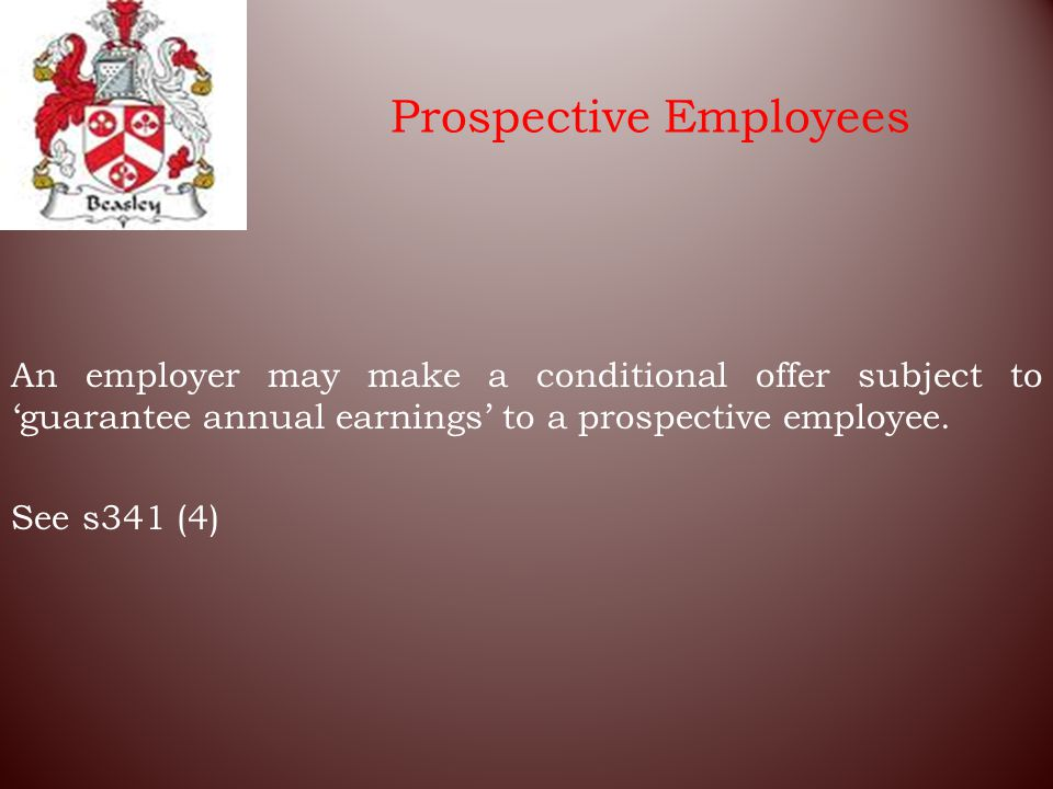 Prospective Employees An employer may make a conditional offer subject to 'guarantee annual earnings' to a prospective employee.