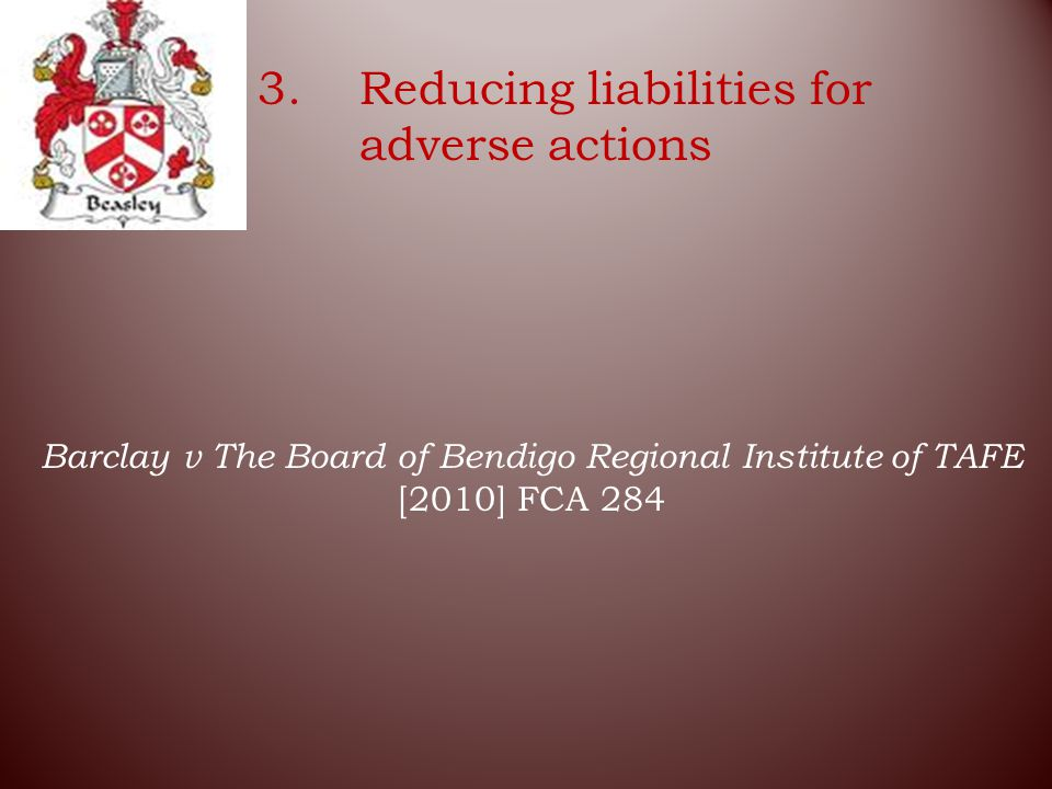 3.Reducing liabilities for adverse actions Barclay v The Board of Bendigo Regional Institute of TAFE [2010] FCA 284