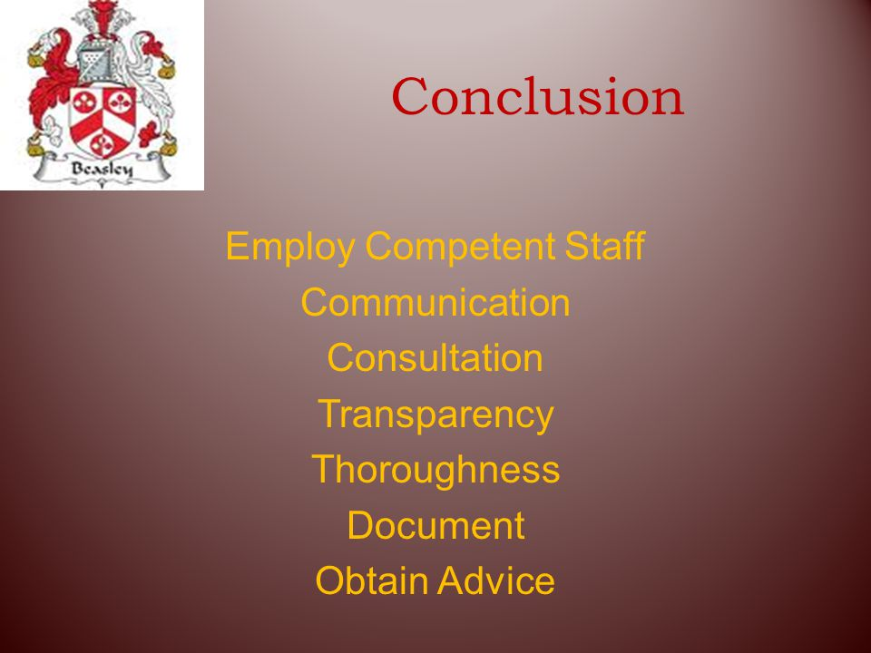 Conclusion Employ Competent Staff Communication Consultation Transparency Thoroughness Document Obtain Advice