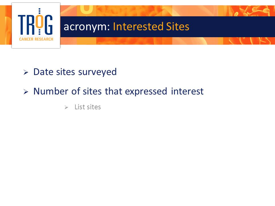 acronym: Interested Sites  Date sites surveyed  Number of sites that expressed interest  List sites