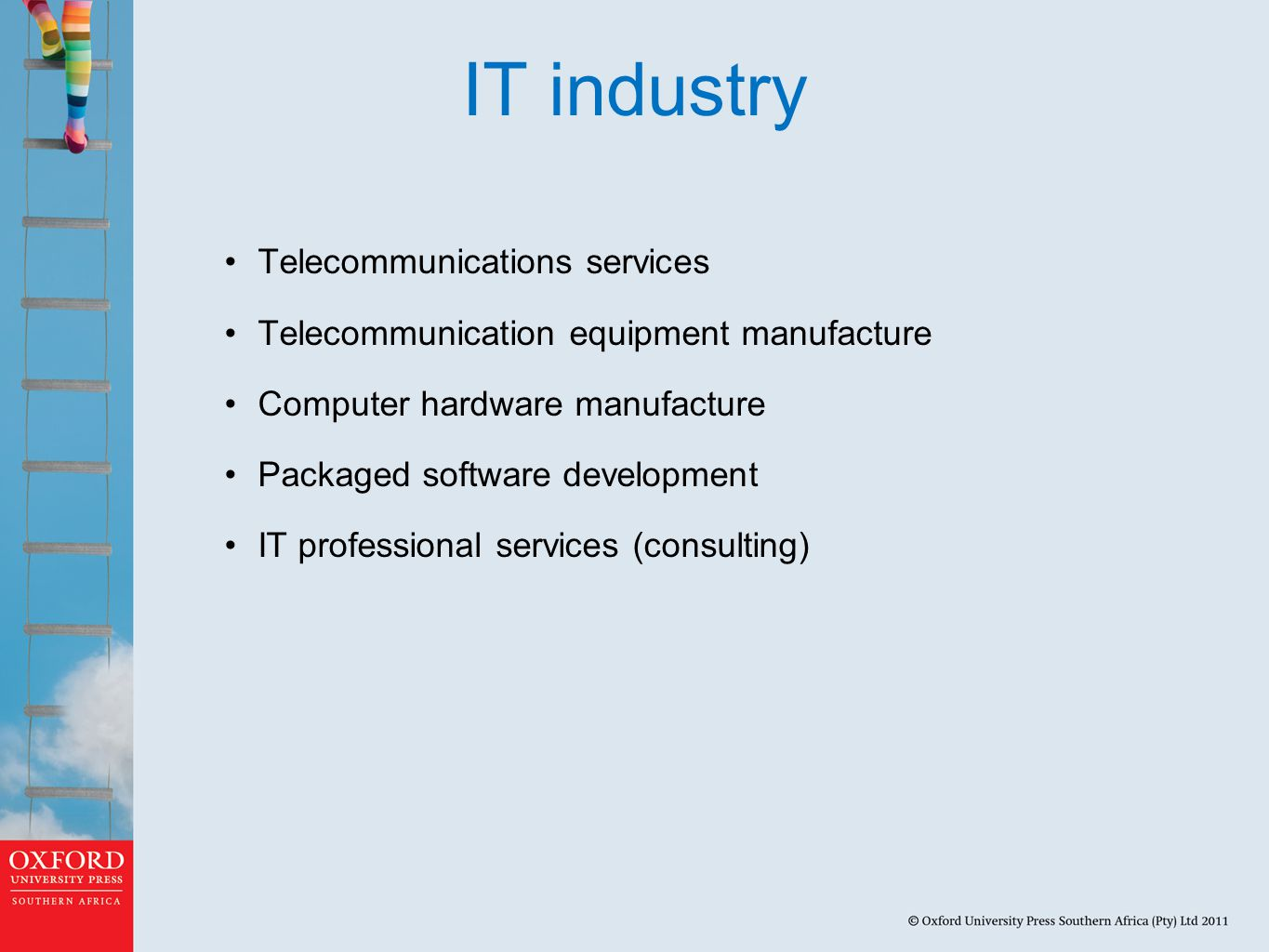 IT industry Telecommunications services Telecommunication equipment manufacture Computer hardware manufacture Packaged software development IT professional services (consulting)