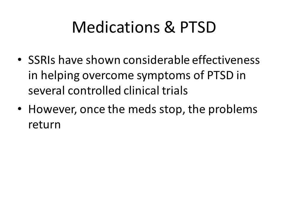 Medications & PTSD SSRIs have shown considerable effectiveness in helping overcome symptoms of PTSD in several controlled clinical trials However, onc