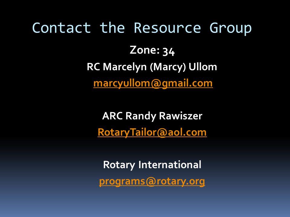 Contact the Resource Group Zone: 34 RC Marcelyn (Marcy) Ullom marcyullom@gmail.com ARC Randy Rawiszer RotaryTailor@aol.com Rotary International progra