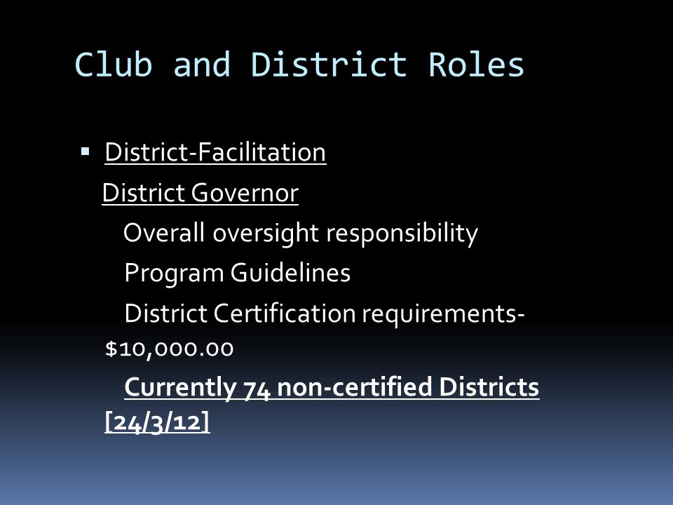 Club and District Roles  District-Facilitation District Governor Overall oversight responsibility Program Guidelines District Certification requireme