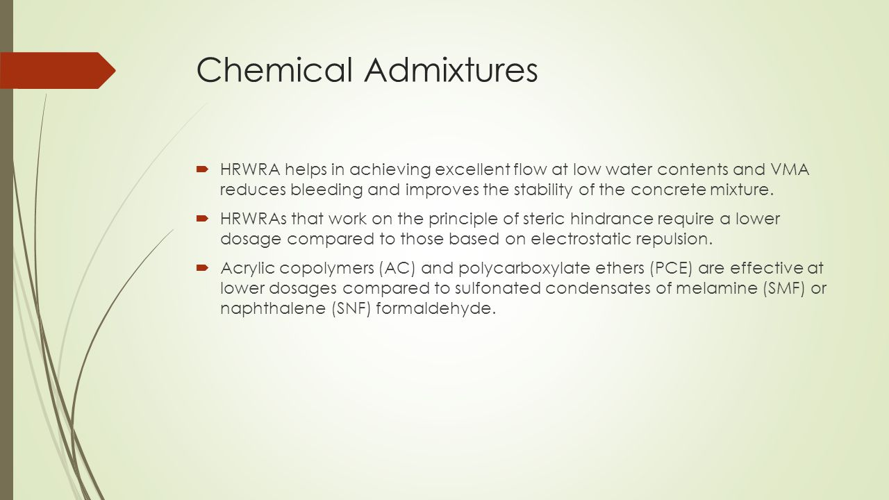 Chemical Admixtures  HRWRA helps in achieving excellent flow at low water contents and VMA reduces bleeding and improves the stability of the concret