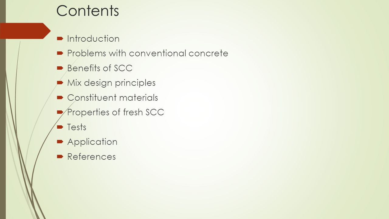 Contents  Introduction  Problems with conventional concrete  Benefits of SCC  Mix design principles  Constituent materials  Properties of fresh