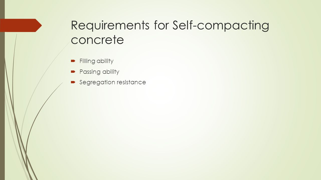 Requirements for Self-compacting concrete  Filling ability  Passing ability  Segregation resistance