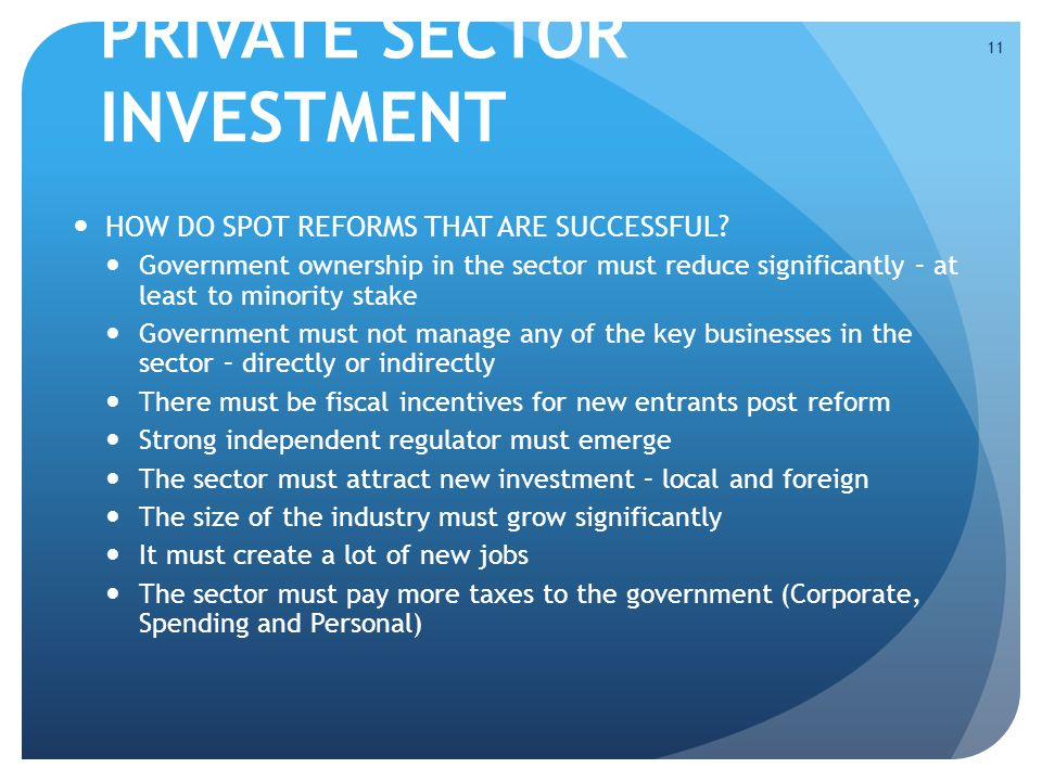 PRIVATE SECTOR INVESTMENT HOW DO SPOT REFORMS THAT ARE SUCCESSFUL.