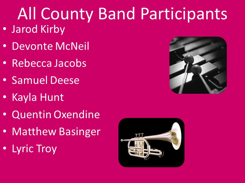 All County Band Participants Jarod Kirby Devonte McNeil Rebecca Jacobs Samuel Deese Kayla Hunt Quentin Oxendine Matthew Basinger Lyric Troy