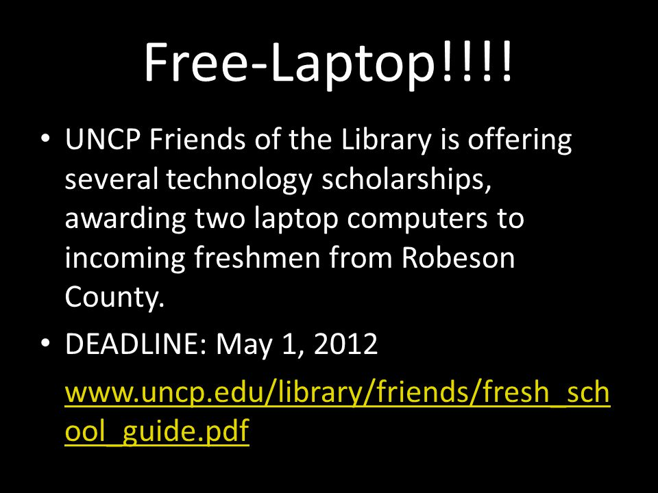 Free-Laptop!!!! UNCP Friends of the Library is offering several technology scholarships, awarding two laptop computers to incoming freshmen from Robes