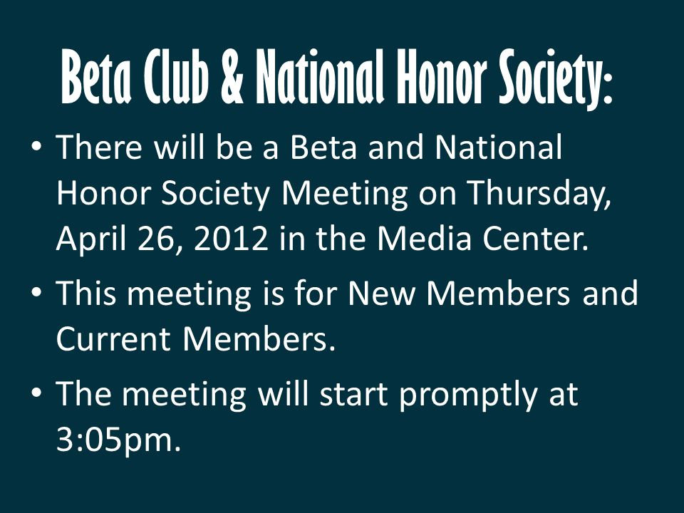 Beta Club & National Honor Society: There will be a Beta and National Honor Society Meeting on Thursday, April 26, 2012 in the Media Center. This meet