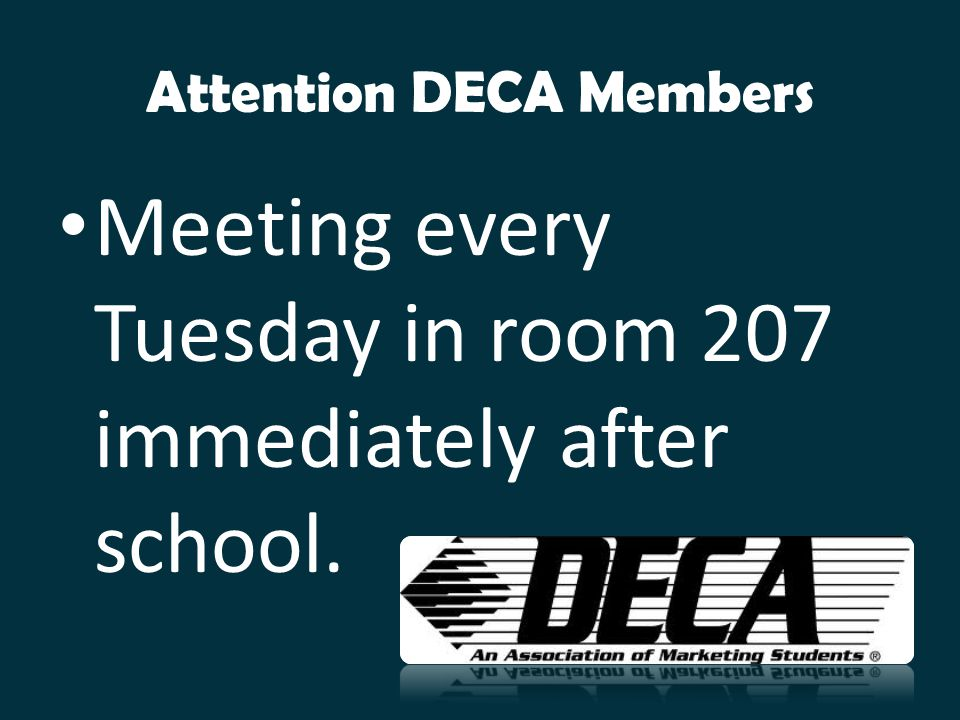 Attention DECA Members Meeting every Tuesday in room 207 immediately after school.