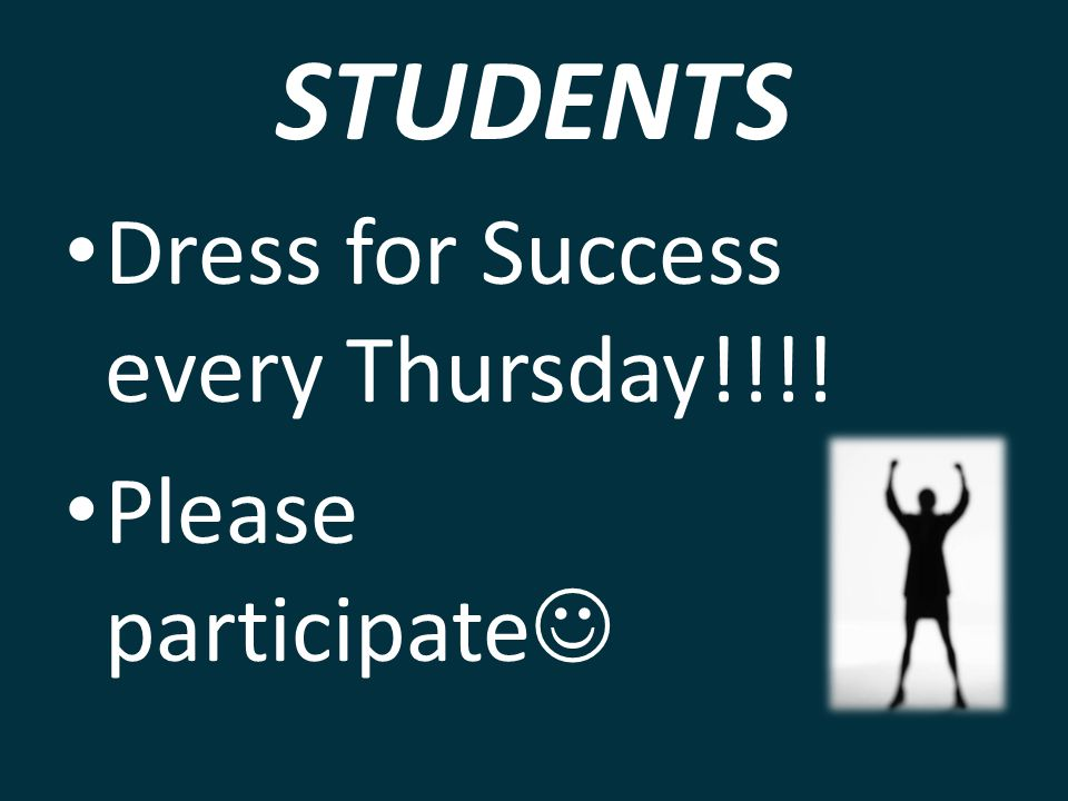 STUDENTS Dress for Success every Thursday!!!! Please participate