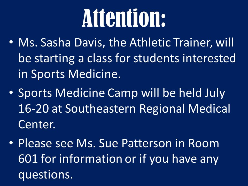 Attention: Ms. Sasha Davis, the Athletic Trainer, will be starting a class for students interested in Sports Medicine. Sports Medicine Camp will be he
