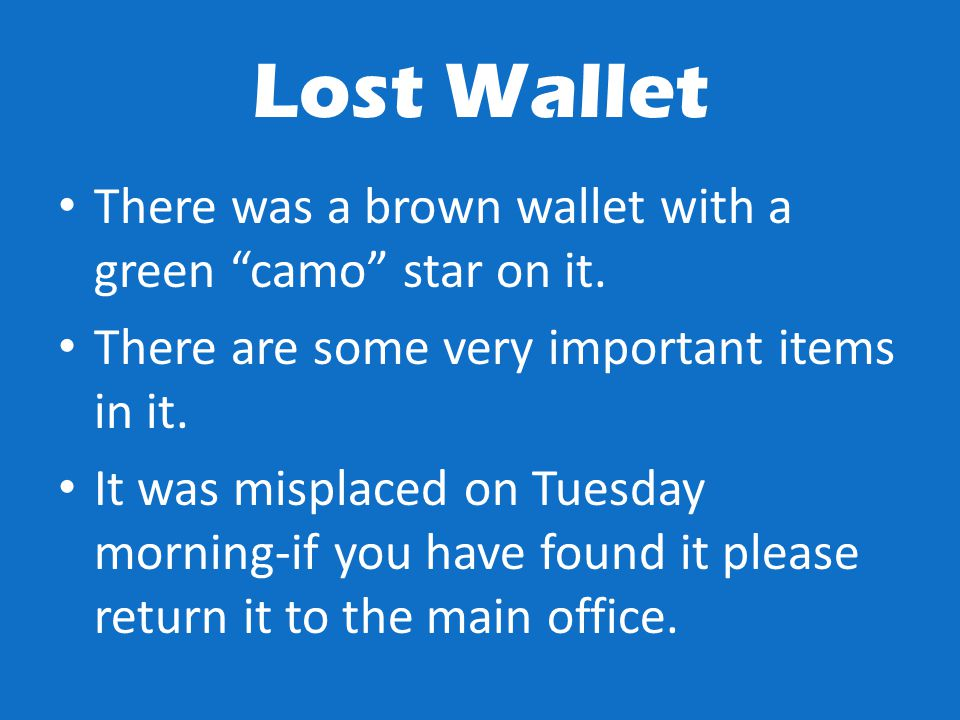 "Lost Wallet There was a brown wallet with a green ""camo"" star on it. There are some very important items in it. It was misplaced on Tuesday morning-if"