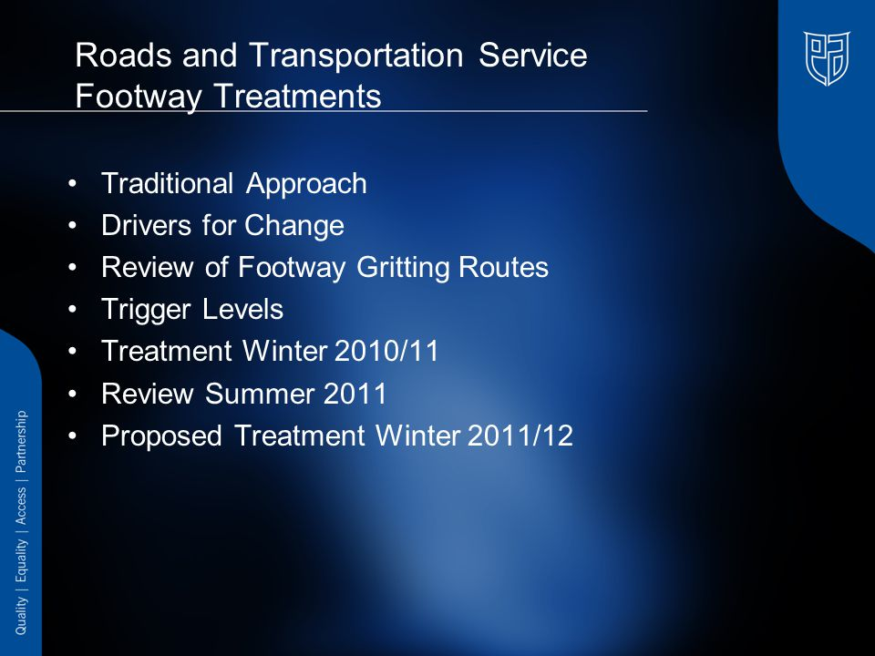 Roads and Transportation Service Footway Treatments Traditional Approach Drivers for Change Review of Footway Gritting Routes Trigger Levels Treatment