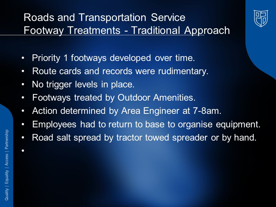 Roads and Transportation Service Footway Treatments - Traditional Approach Priority 1 footways developed over time.