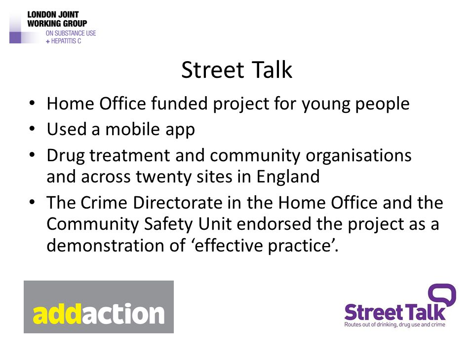 Street Talk Home Office funded project for young people Used a mobile app Drug treatment and community organisations and across twenty sites in Englan