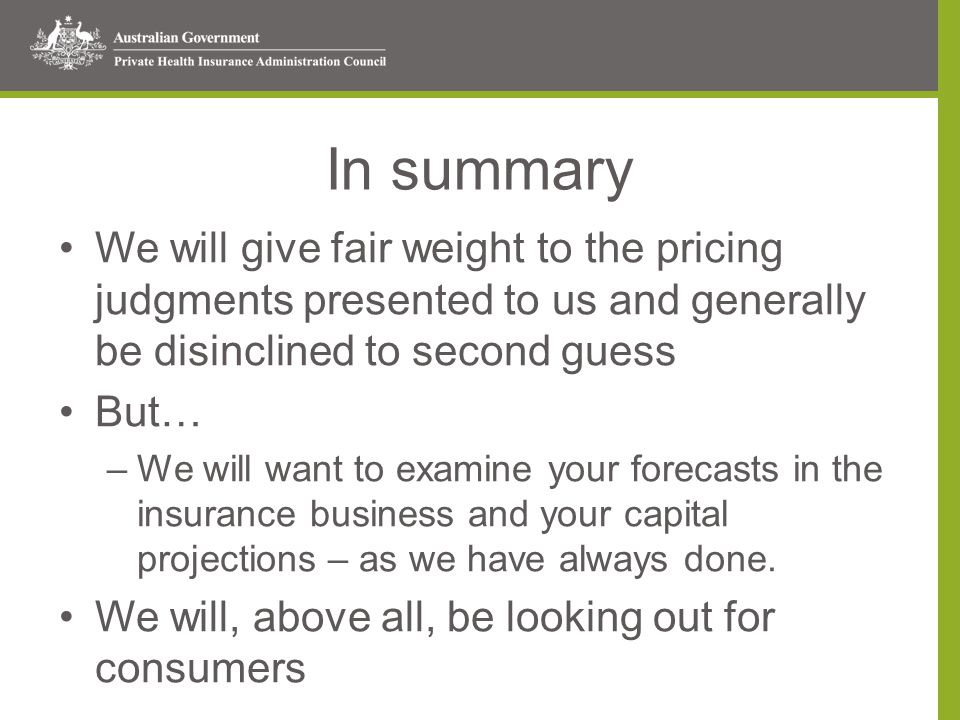 In summary We will give fair weight to the pricing judgments presented to us and generally be disinclined to second guess But… –We will want to examine your forecasts in the insurance business and your capital projections – as we have always done.