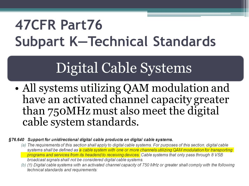 Digital Cable Systems All systems utilizing QAM modulation and have an activated channel capacity greater than 750MHz must also meet the digital cable system standards.