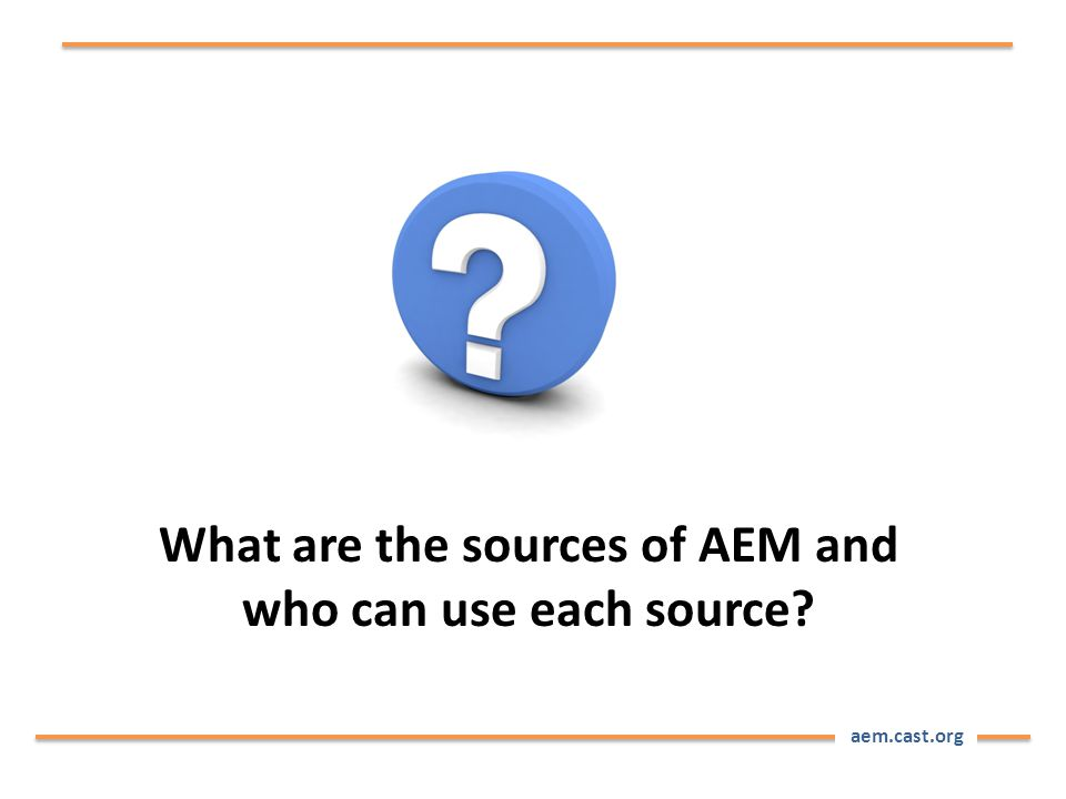aem.cast.org What are the sources of AEM and who can use each source