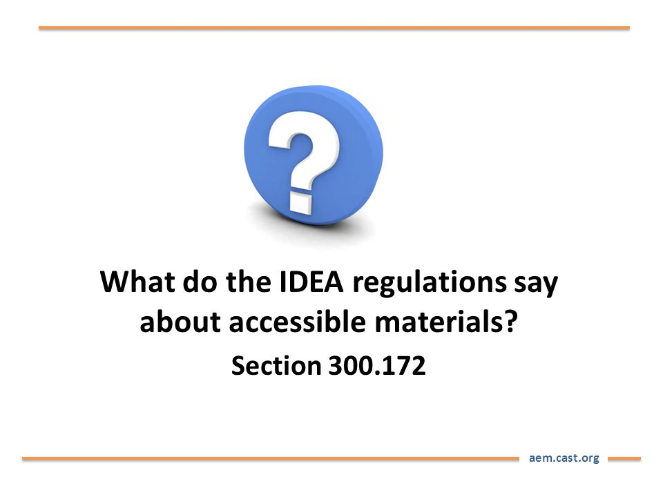 aem.cast.org What do the IDEA regulations say about accessible materials Section 300.172