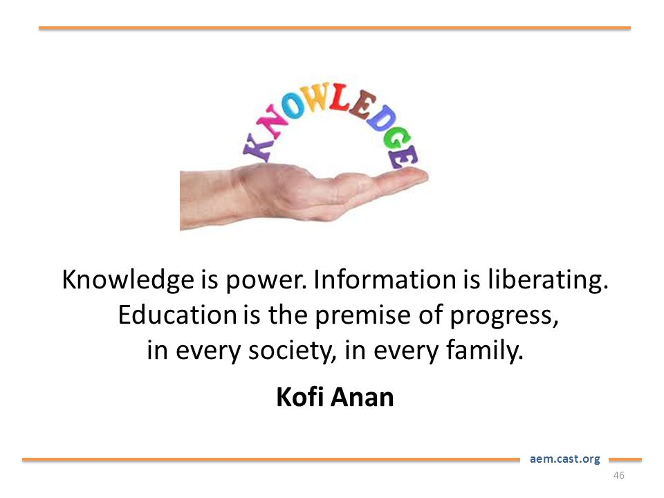 aem.cast.org Knowledge is power. Information is liberating.