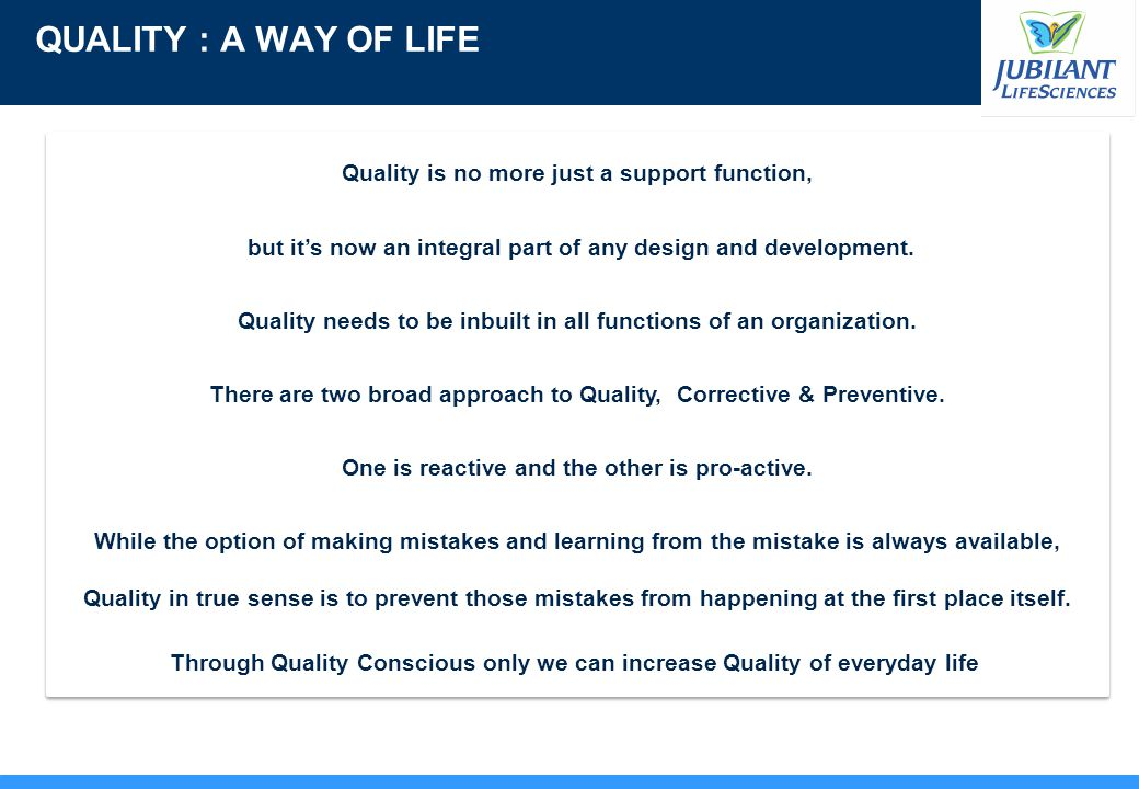 9 QUALITY : A WAY OF LIFE Quality is no more just a support function, but it's now an integral part of any design and development. Quality needs to be