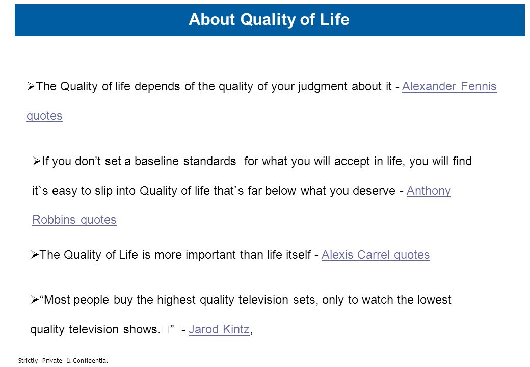 Strictly Private & Confidential About Quality of Life  The Quality of life depends of the quality of your judgment about it - Alexander Fennis quotes