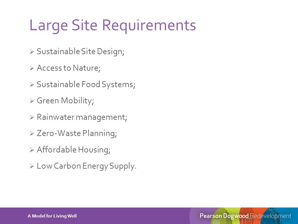 Large Site Requirements  Sustainable Site Design;  Access to Nature;  Sustainable Food Systems;  Green Mobility;  Rainwater management;  Zero-Wa
