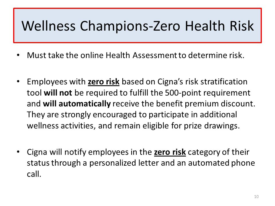 Wellness Champions-Zero Health Risk Must take the online Health Assessment to determine risk. Employees with zero risk based on Cigna's risk stratific