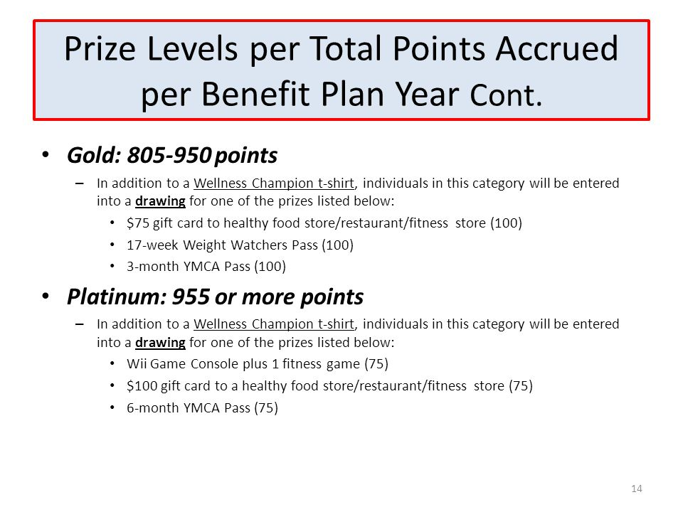 Prize Levels per Total Points Accrued per Benefit Plan Year Cont. Gold: 805-950 points – In addition to a Wellness Champion t-shirt, individuals in th