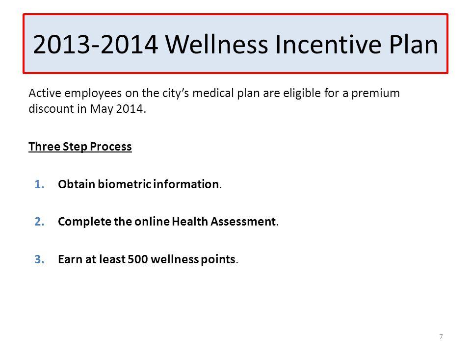 2013-2014 Wellness Incentive Plan Active employees on the city's medical plan are eligible for a premium discount in May 2014. Three Step Process 1.Ob